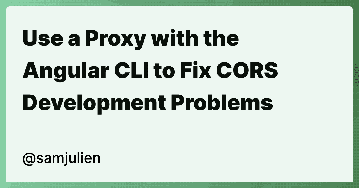 Use a Proxy with the Angular CLI to Fix CORS Development Problems
